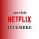 Novità Netflix Dicembre