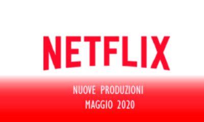 Novità Netflix uscite di Maggio
