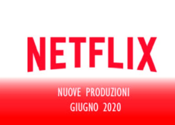 Novità Netflix di Giugno