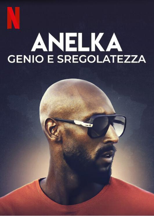 Novità Netflix - Anelka: genio e sregolatezza