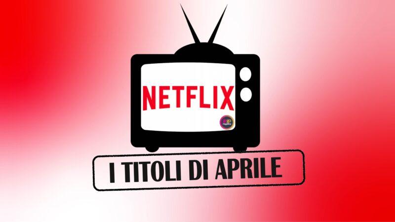 Novità Netflix, uscite aprile 2021, film e serie tv